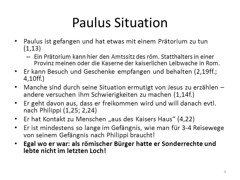 Paulus Situation Paulus ist gefangen und hat etwas mit einem Prätorium zu tun (1,13)