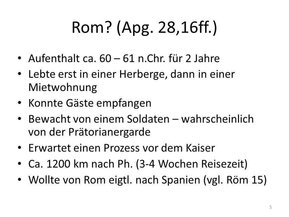 Rom (Apg. 28,16ff.) Aufenthalt ca. 60 – 61 n.Chr. für 2 Jahre