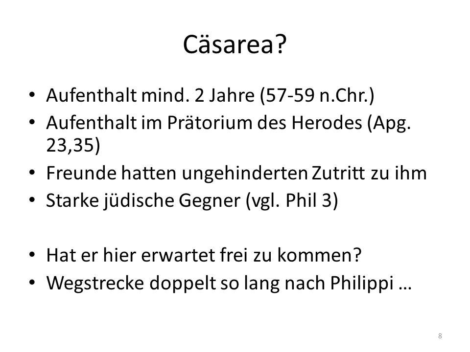 Cäsarea Aufenthalt mind. 2 Jahre (57-59 n.Chr.)