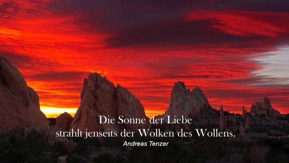 strahlt jenseits der Wolken des Wollens. Andreas Tenzer