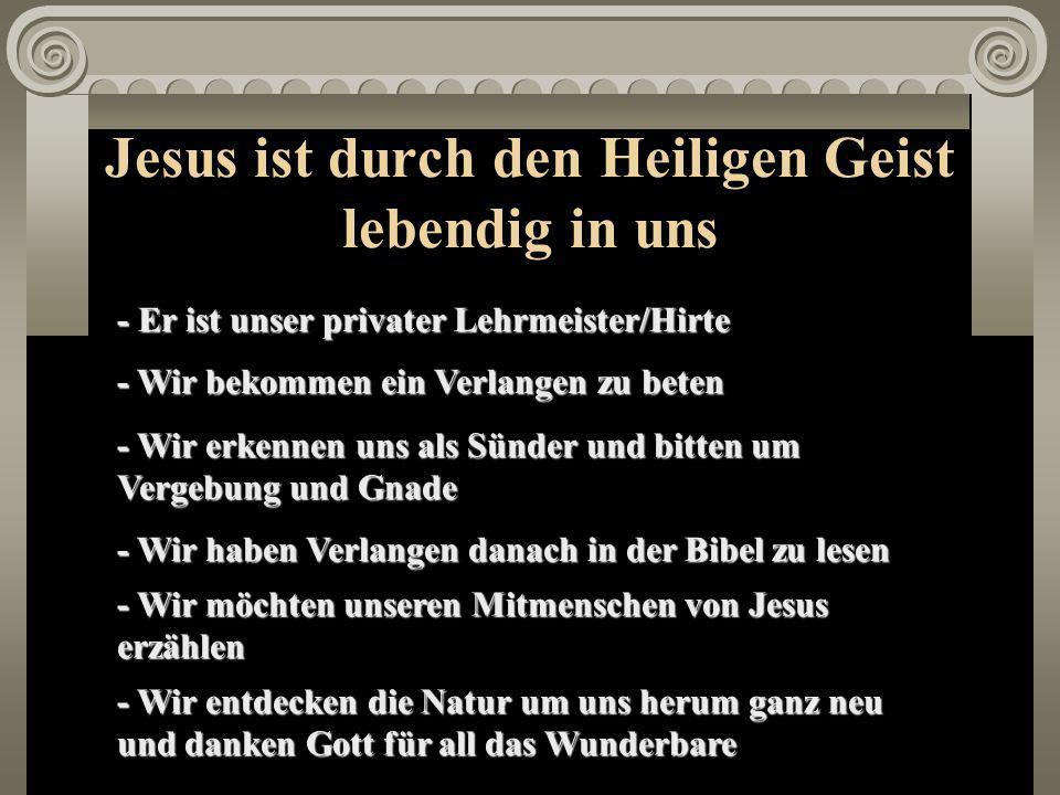 Jesus ist durch den Heiligen Geist lebendig in uns