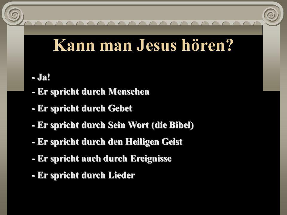 Kann man Jesus hören - Ja! - Er spricht durch Menschen