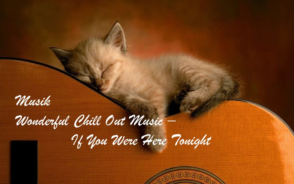 Wonderful Chill Out Music – If You Were Here Tonight