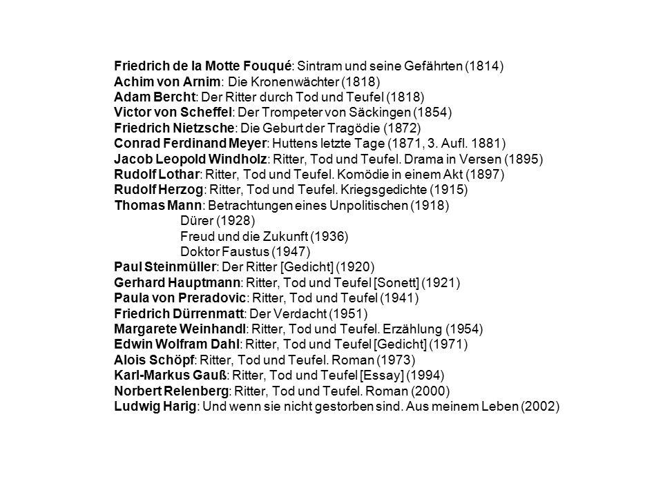 Friedrich de la Motte Fouqué: Sintram und seine Gefährten (1814) Achim von Arnim: Die Kronenwächter (1818) Adam Bercht: Der Ritter durch Tod und Teufel (1818) Victor von Scheffel: Der Trompeter von Säckingen (1854) Friedrich Nietzsche: Die Geburt der Tragödie (1872) Conrad Ferdinand Meyer: Huttens letzte Tage (1871, 3.