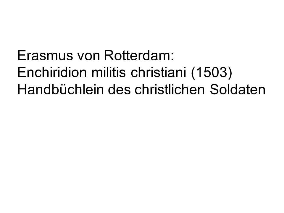 Erasmus von Rotterdam: Enchiridion militis christiani (1503) Handbüchlein des christlichen Soldaten