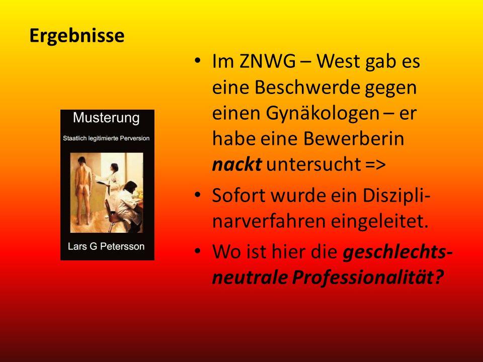 Ergebnisse Im ZNWG – West gab es eine Beschwerde gegen einen Gynäkologen – er habe eine Bewerberin nackt untersucht =>