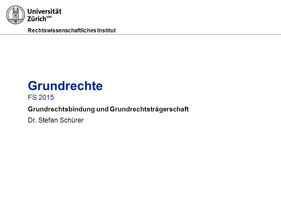 Grundrechtsbindung und Grundrechtsträgerschaft Dr. Stefan Schürer