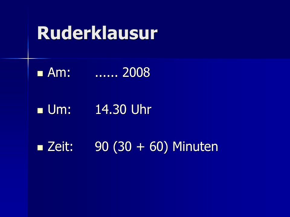 Ruderklausur Am: ...... 2008 Um: 14.30 Uhr Zeit: 90 (30 + 60) Minuten