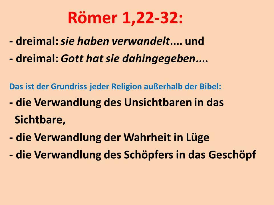 Römer 1,22-32: - dreimal: sie haben verwandelt.... und