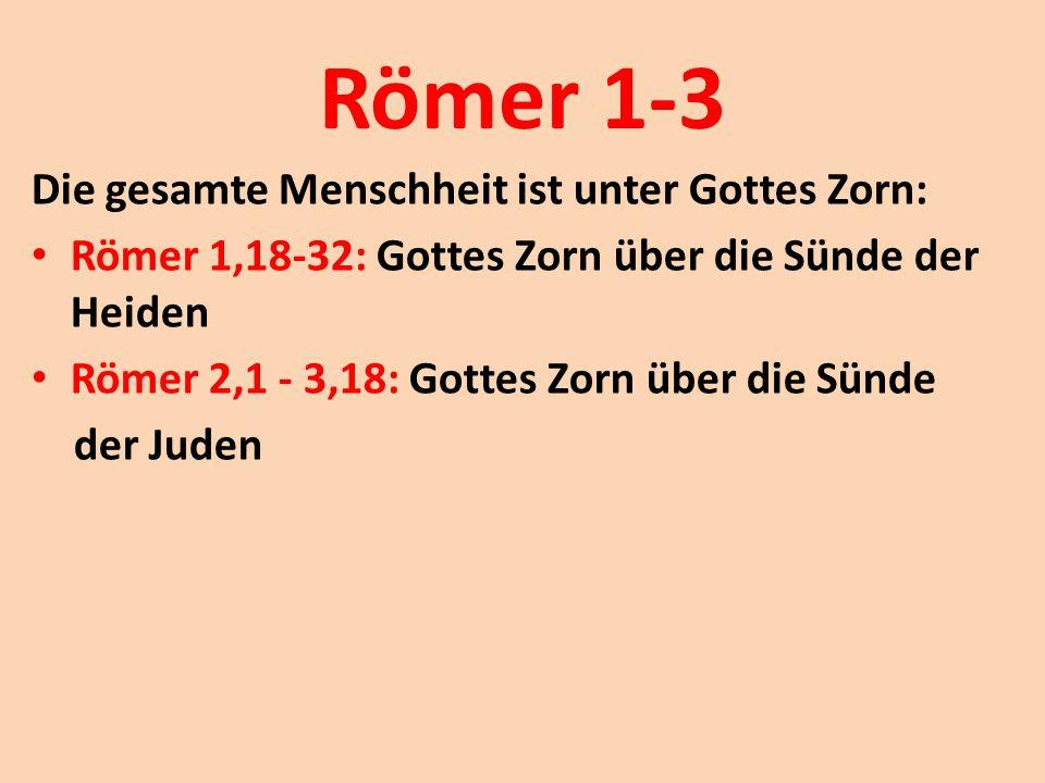 Römer 1-3 Die gesamte Menschheit ist unter Gottes Zorn: