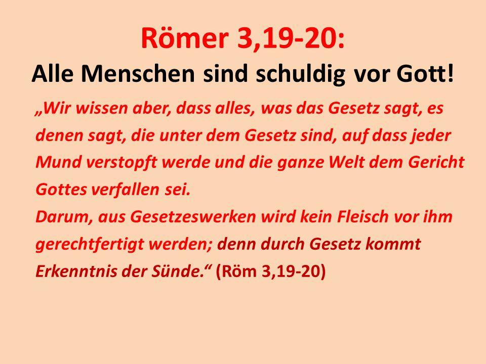 Römer 3,19-20: Alle Menschen sind schuldig vor Gott!