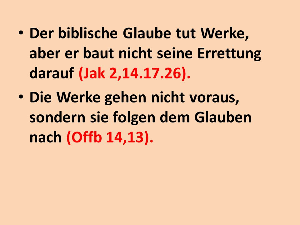 Der biblische Glaube tut Werke, aber er baut nicht seine Errettung darauf (Jak 2,14.17.26).