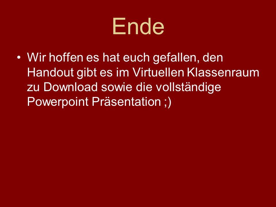 Ende Wir hoffen es hat euch gefallen, den Handout gibt es im Virtuellen Klassenraum zu Download sowie die vollständige Powerpoint Präsentation ;)