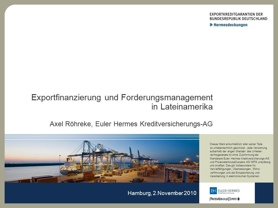 Exportfinanzierung und Forderungsmanagement in Lateinamerika Axel Röhreke, Euler Hermes Kreditversicherungs-AG