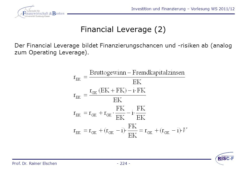 Financial Leverage (2) Der Financial Leverage bildet Finanzierungschancen und -risiken ab (analog zum Operating Leverage).
