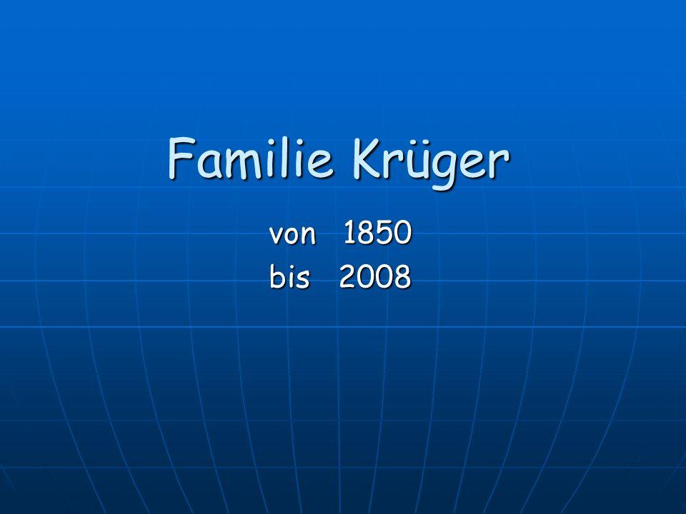 Familie Krüger von 1850 bis 2008