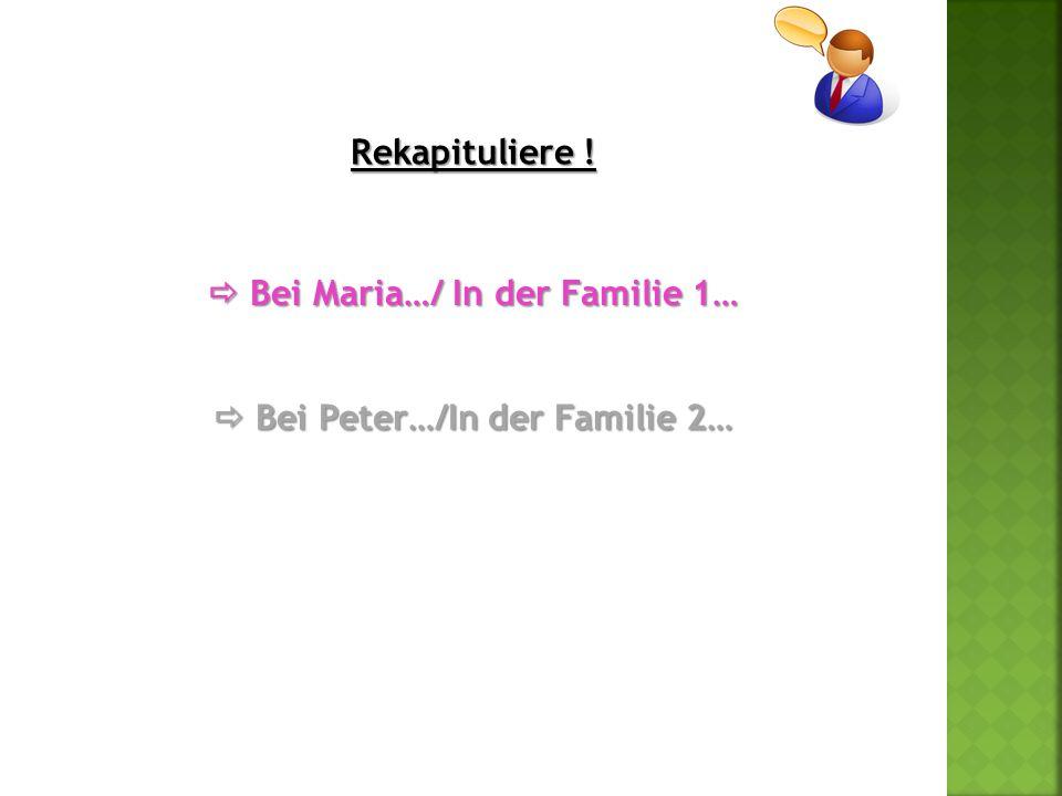  Bei Maria…/ In der Familie 1…  Bei Peter…/In der Familie 2…