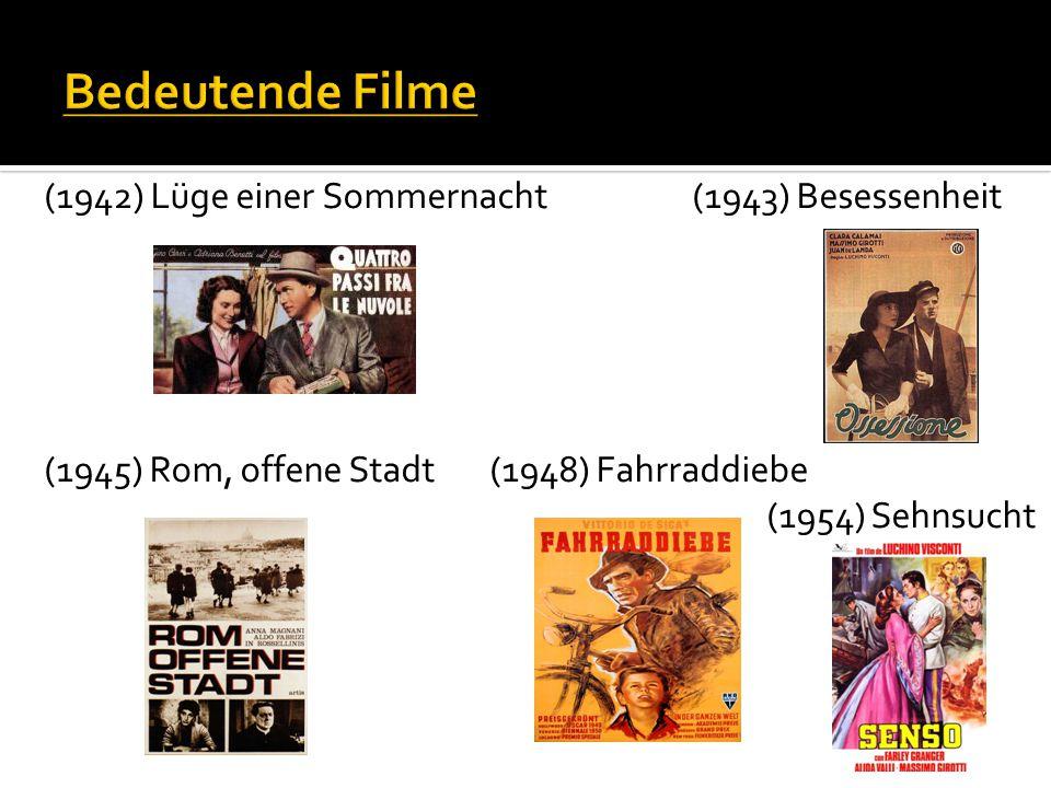 Bedeutende Filme (1942) Lüge einer Sommernacht (1943) Besessenheit (1945) Rom, offene Stadt (1948) Fahrraddiebe (1954) Sehnsucht