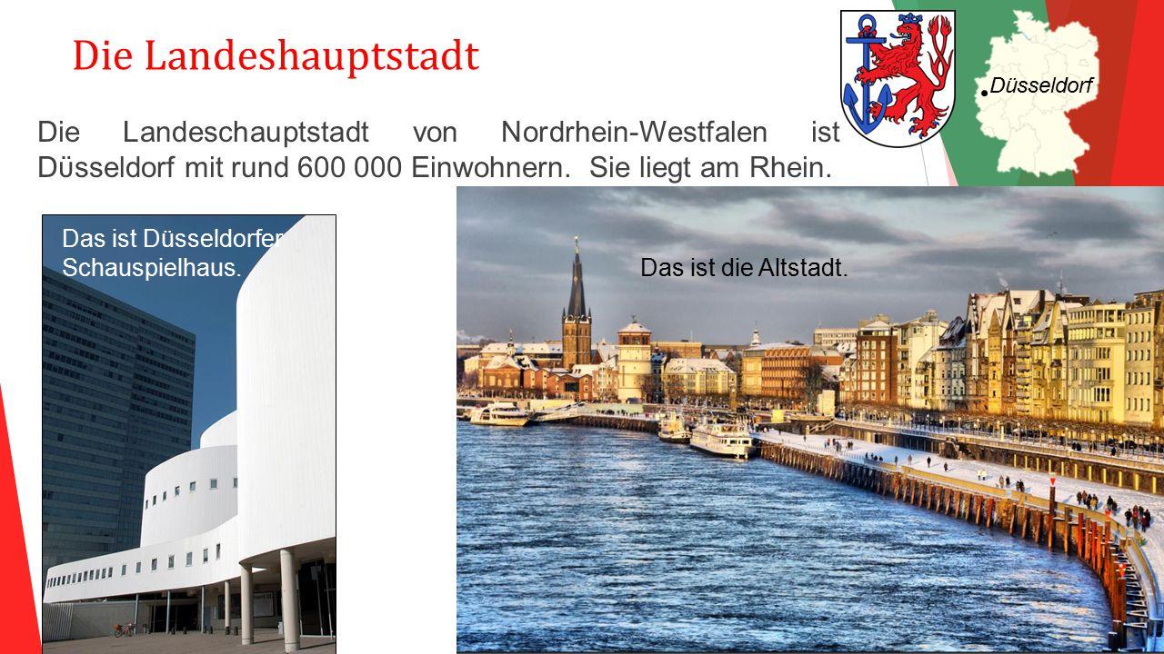 Die Landeshauptstadt Düsseldorf. Die Landeschauptstadt von Nordrhein-Westfalen ist Dϋsseldorf mit rund 600 000 Einwohnern. Sie liegt am Rhein.