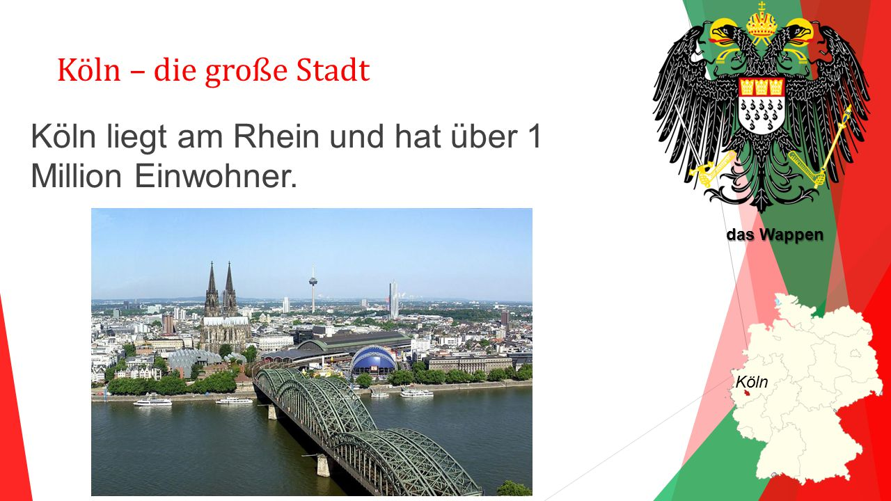 Köln liegt am Rhein und hat über 1 Million Einwohner.