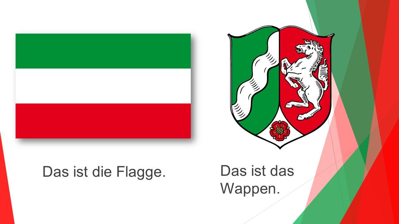 Das ist die Flagge. Das ist das Wappen.