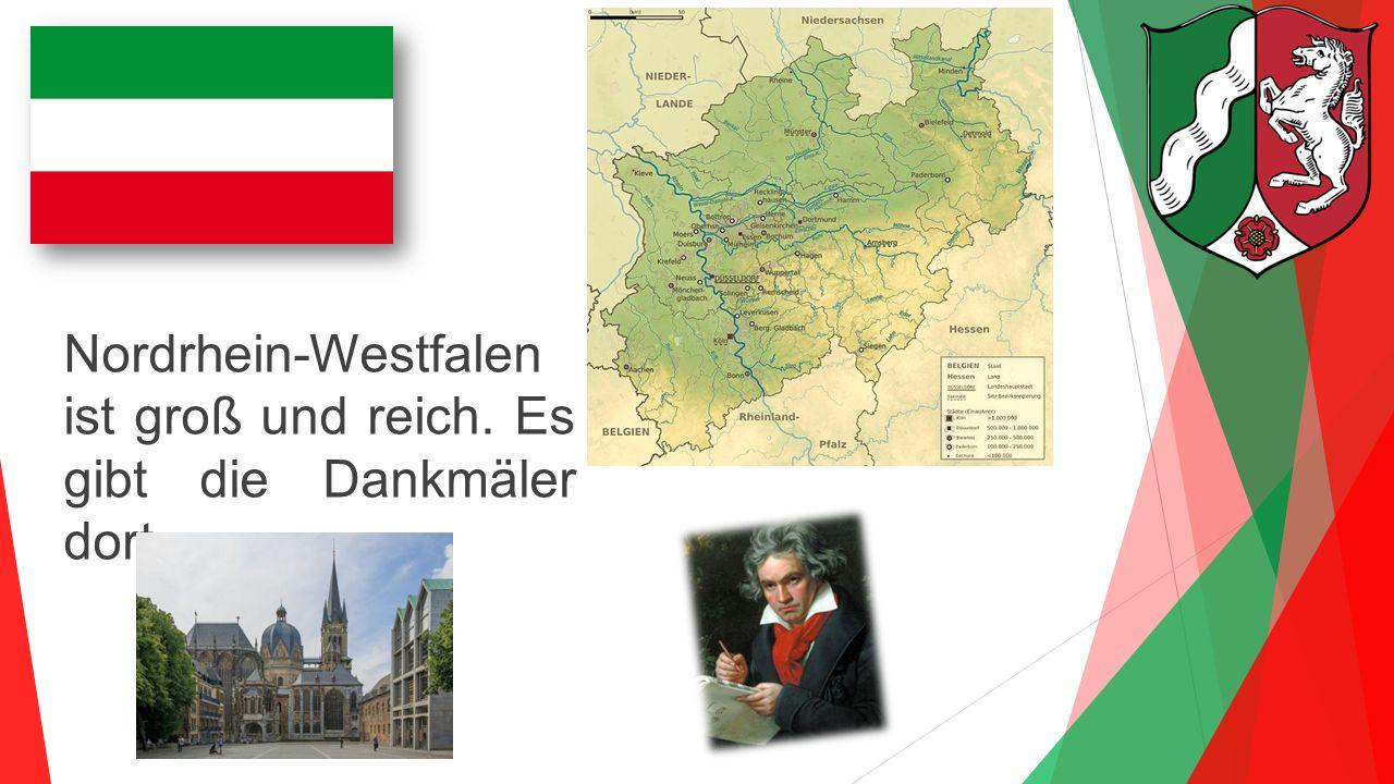 Nordrhein-Westfalen ist groß und reich. Es gibt die Dankmäler dort.