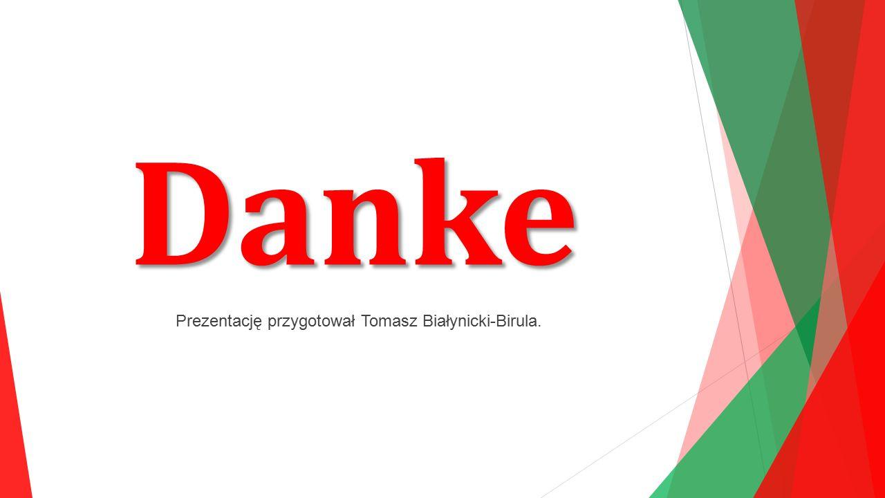 Danke Prezentację przygotował Tomasz Białynicki-Birula.