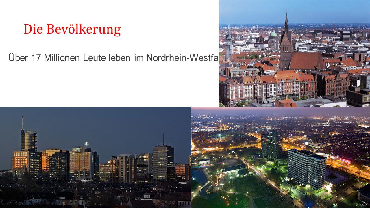 Die Bevölkerung Über 17 Millionen Leute leben im Nordrhein-Westfalen.