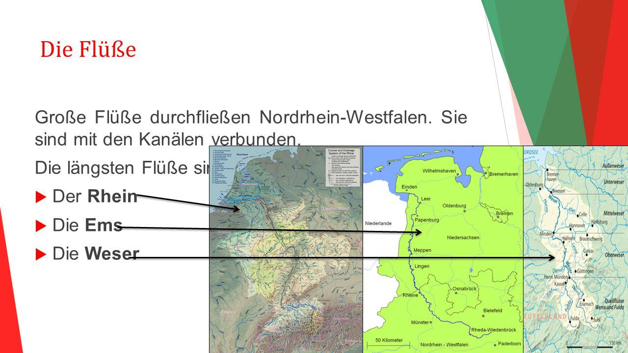 Die Flüße Große Flüße durchfließen Nordrhein-Westfalen. Sie sind mit den Kanälen verbunden. Die längsten Flüße sind: