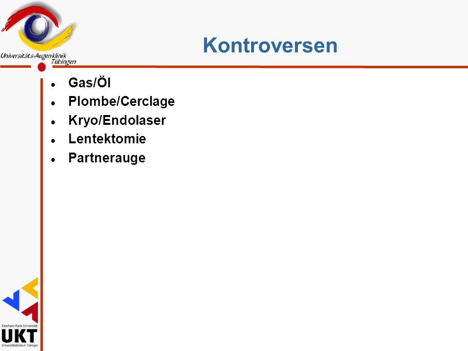 Kontroversen Gas/Öl Plombe/Cerclage Kryo/Endolaser Lentektomie