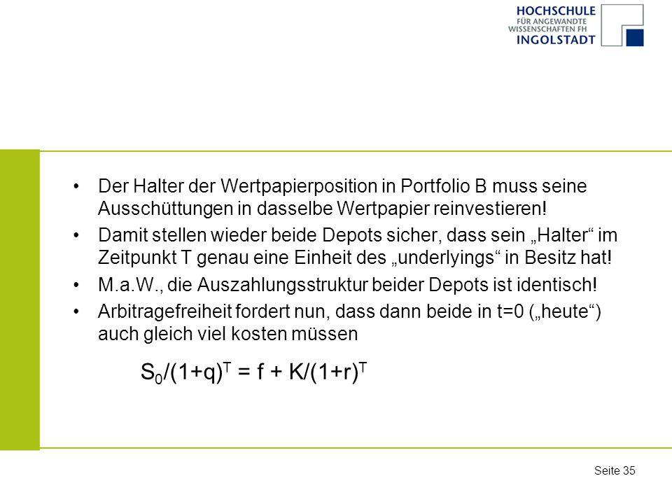 Der Halter der Wertpapierposition in Portfolio B muss seine Ausschüttungen in dasselbe Wertpapier reinvestieren!