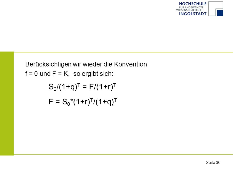 S0/(1+q)T = F/(1+r)T F = S0*(1+r)T/(1+q)T