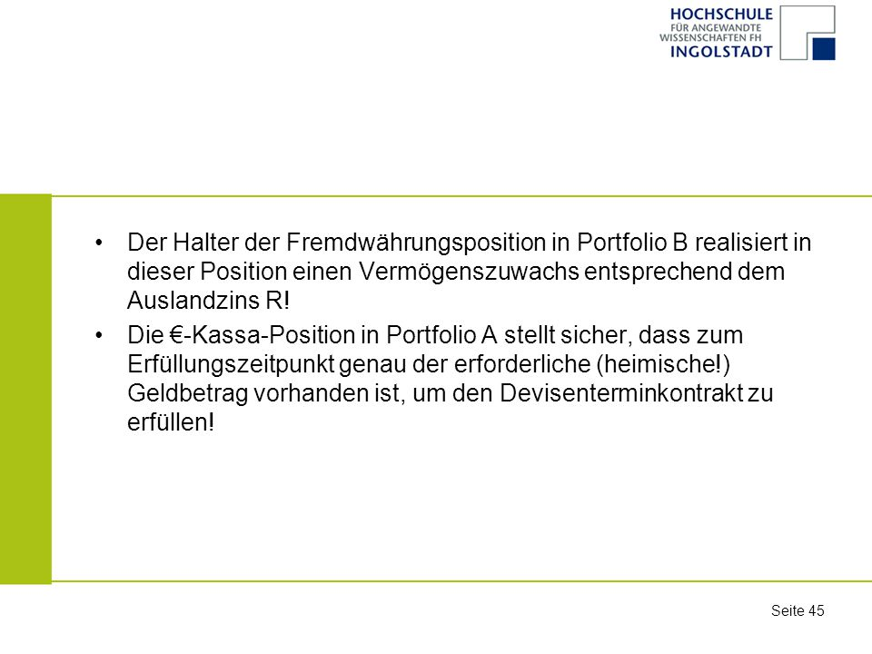 Der Halter der Fremdwährungsposition in Portfolio B realisiert in dieser Position einen Vermögenszuwachs entsprechend dem Auslandzins R!
