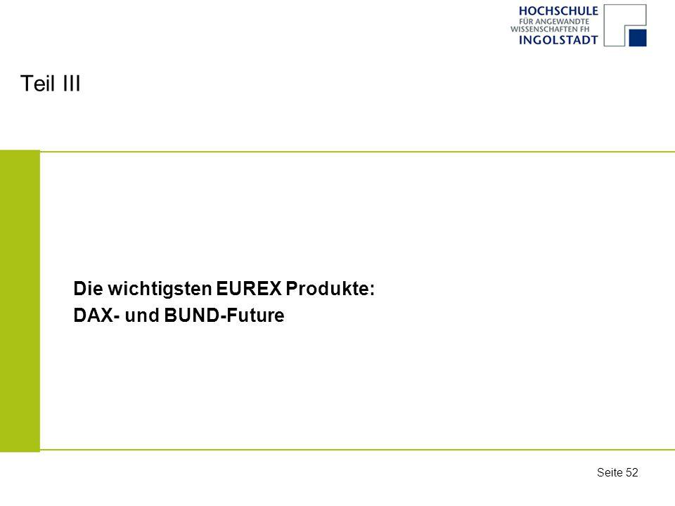 Teil III Die wichtigsten EUREX Produkte: DAX- und BUND-Future