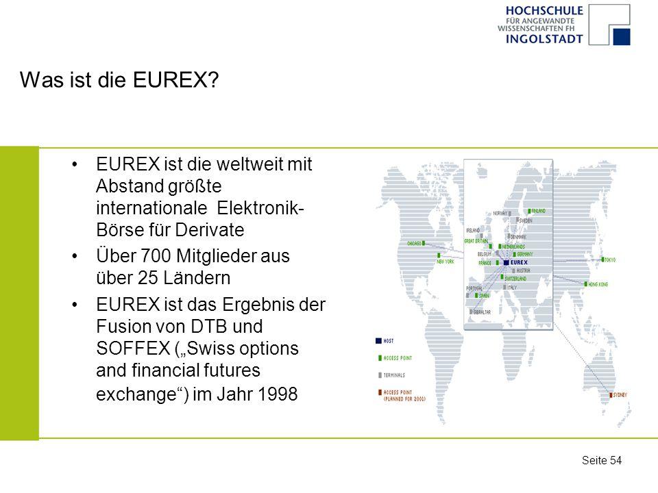 Was ist die EUREX EUREX ist die weltweit mit Abstand größte internationale Elektronik-Börse für Derivate.