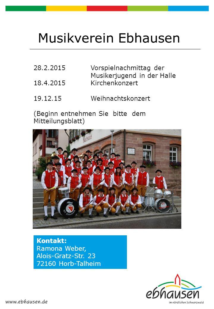 Musikverein Ebhausen 28.2.2015 Vorspielnachmittag der Musikerjugend in der Halle. 18.4.2015 Kirchenkonzert.
