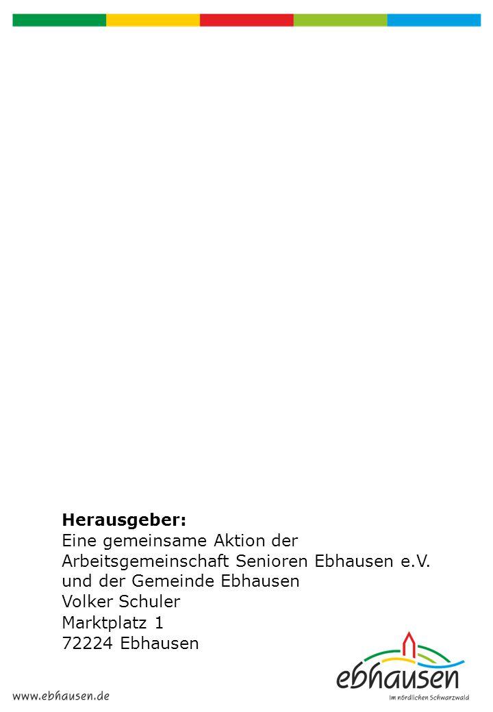 Herausgeber: Eine gemeinsame Aktion der. Arbeitsgemeinschaft Senioren Ebhausen e.V. und der Gemeinde Ebhausen.