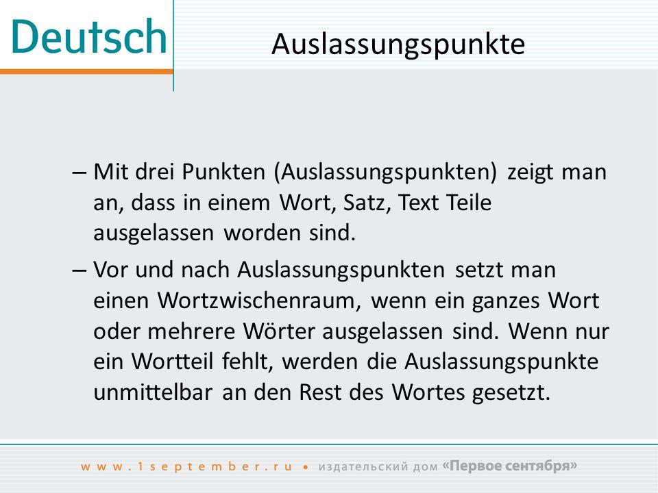 Auslassungspunkte Mit drei Punkten (Auslassungspunkten) zeigt man an, dass in einem Wort, Satz, Text Teile ausgelassen worden sind.