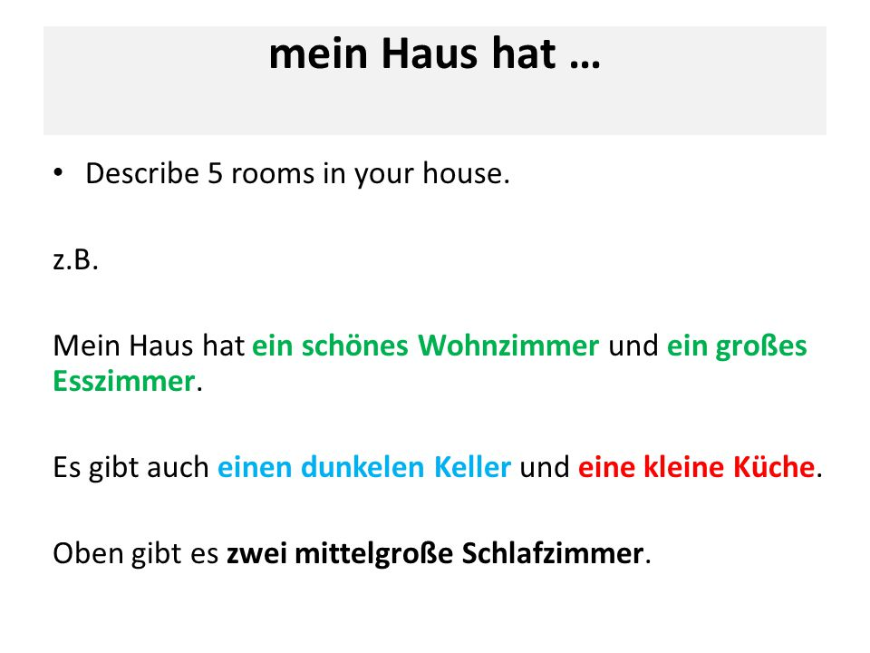 mein Haus hat … Describe 5 rooms in your house. z.B.