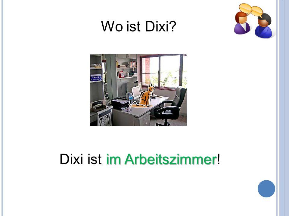 Wo ist Dixi Dixi ist im Arbeitszimmer!