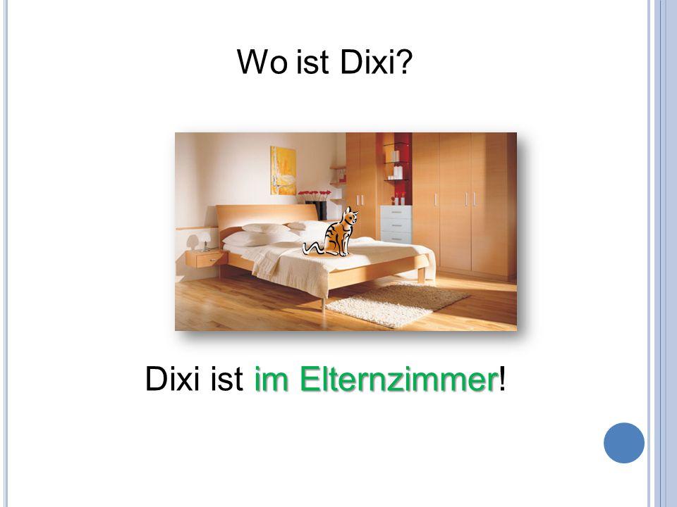 Wo ist Dixi Dixi ist im Elternzimmer!
