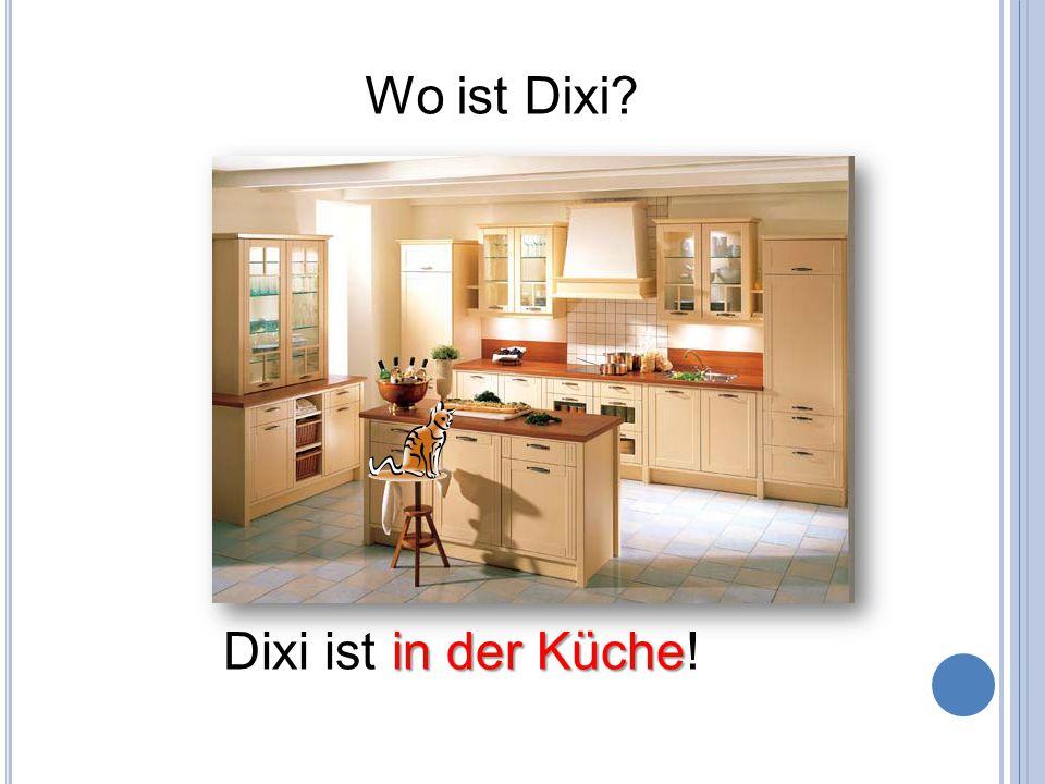 Wo ist Dixi Dixi ist in der Küche!