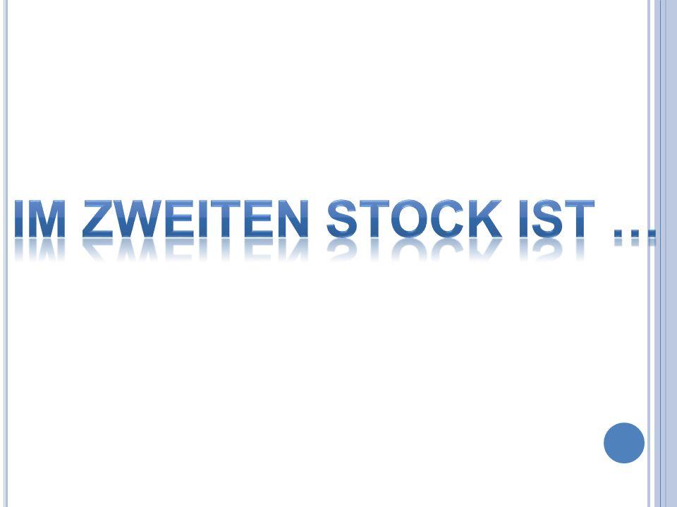 IM ZWEITEN STOCK IST …