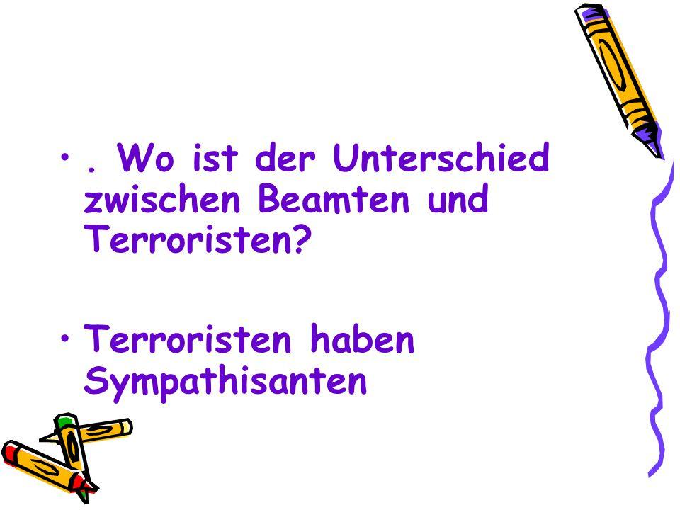 . Wo ist der Unterschied zwischen Beamten und Terroristen