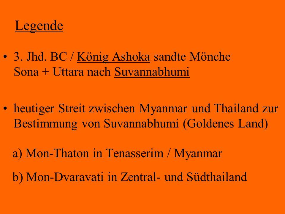 Legende 3. Jhd. BC / König Ashoka sandte Mönche Sona + Uttara nach Suvannabhumi.
