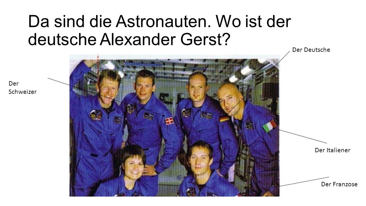 Da sind die Astronauten. Wo ist der deutsche Alexander Gerst