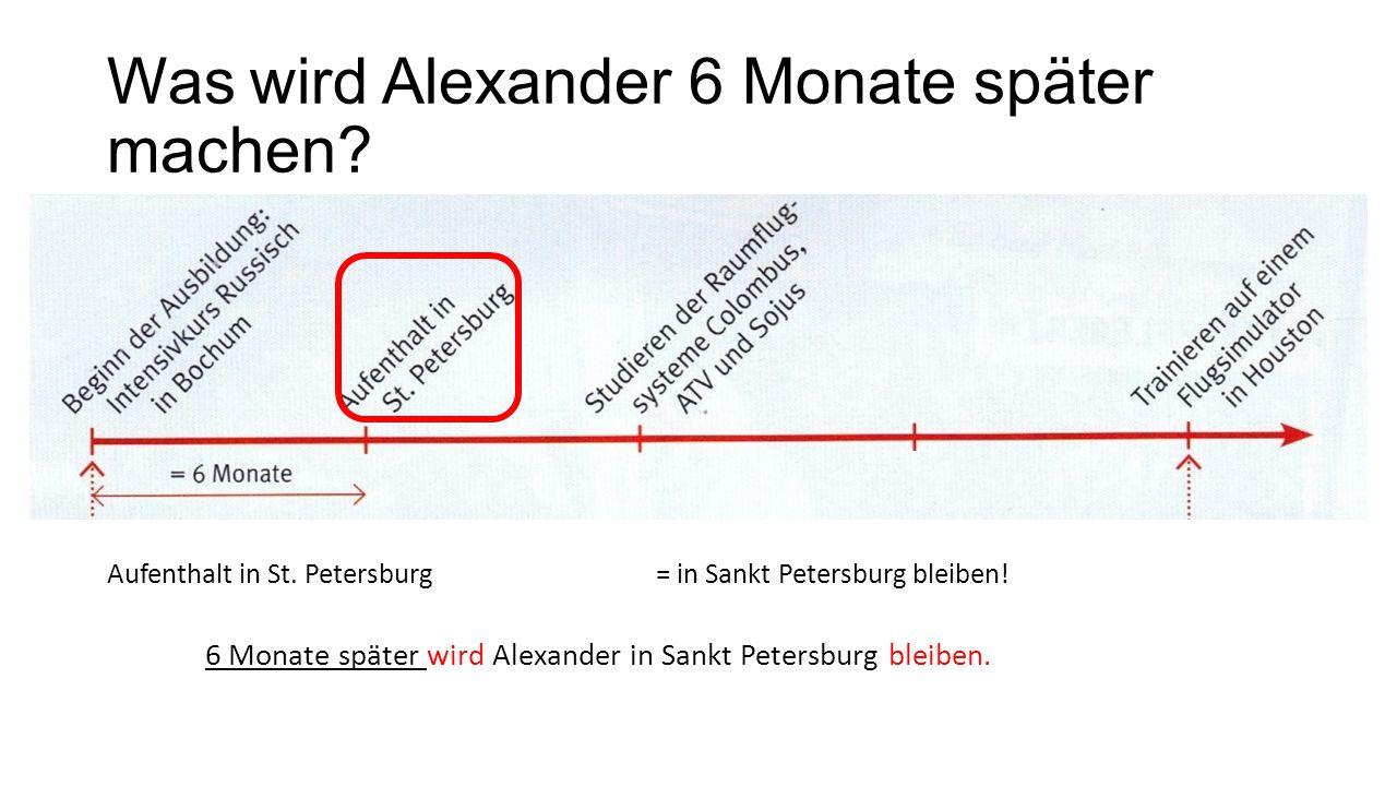 Was wird Alexander 6 Monate später machen