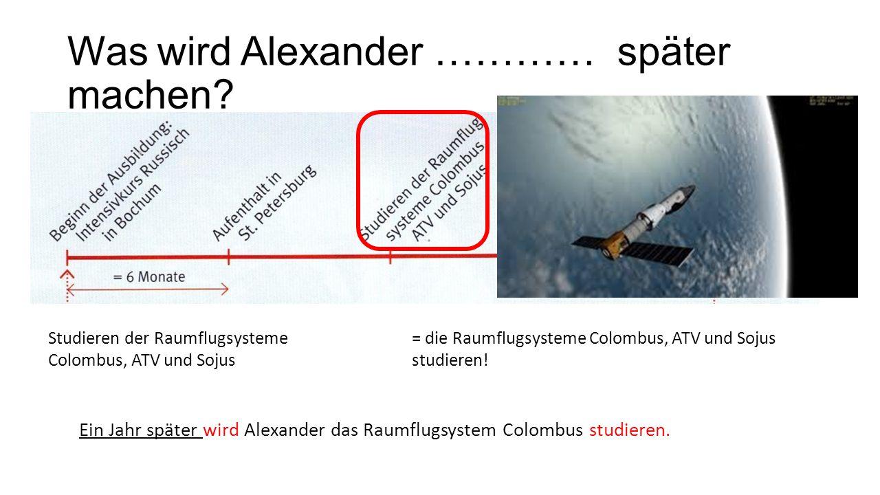 Was wird Alexander ………… später machen