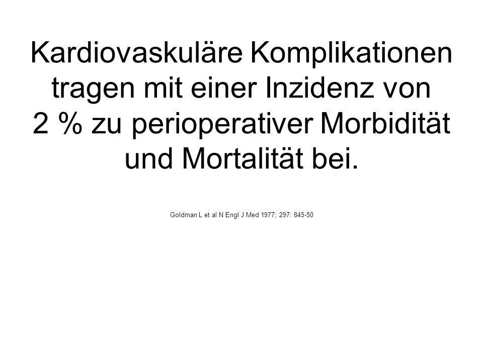 Kardiovaskuläre Komplikationen tragen mit einer Inzidenz von 2 % zu perioperativer Morbidität und Mortalität bei.
