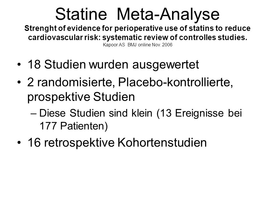 Statine Meta-Analyse Strenght of evidence for perioperative use of statins to reduce cardiovascular risk: systematic review of controlles studies. Kapoor AS BMJ online Nov. 2006